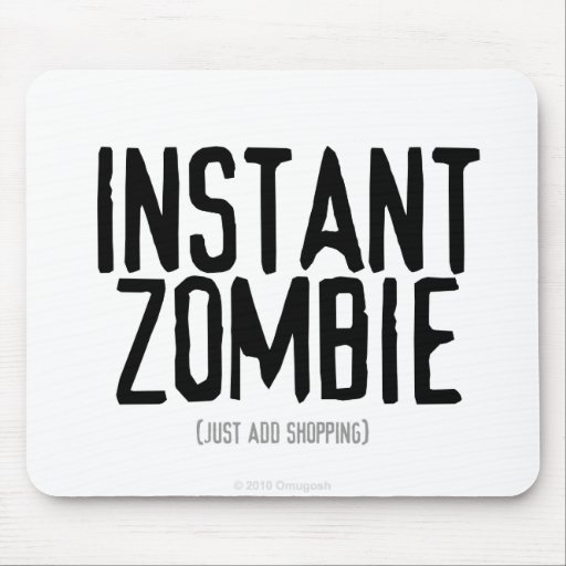Instant Zombie (Just Add Shopping) - Mouse Pad