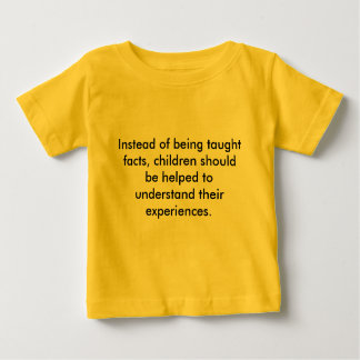 Instead of being taught facts, children should ... baby T-Shirt
