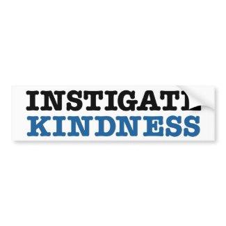 Instigate Kindness bumpersticker