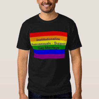 Institucionalice a los homosexuales - gay Marriag Camisas