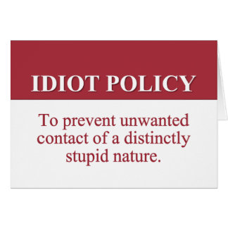 Instituting an Idiot Harassment Policy (2) Card