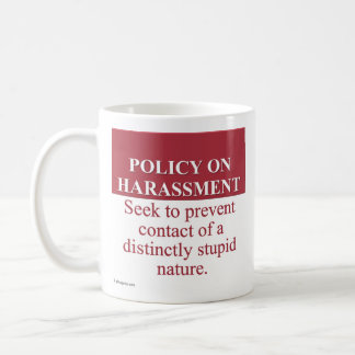Instituting an Idiot Harassment Policy (3) Coffee Mug