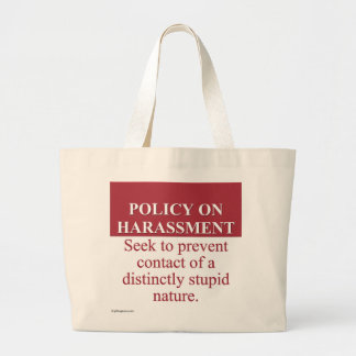 Instituting an Idiot Harassment Policy (3) Large Tote Bag