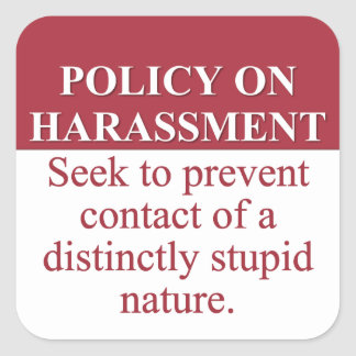 Instituting an Idiot Harassment Policy (3) Square Sticker