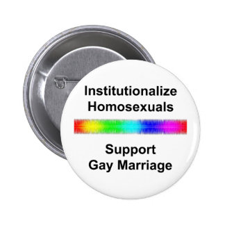 Institutionalize Homosexuals...Support Gay Marriag Button