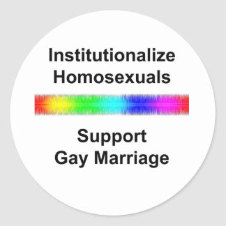 Institutionalize Homosexuals...Support Gay Marriag Classic Round Sticker
