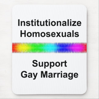 Institutionalize Homosexuals...Support Gay Marriag Mouse Pad