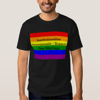 Institutionalize Homosexuals - Support Gay Marriag T-Shirt