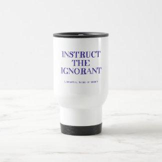 Instruct the ignorant travel mug