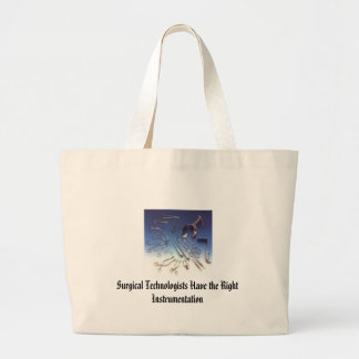 instrument, Surgical Technologists Have the Rig... Large Tote Bag