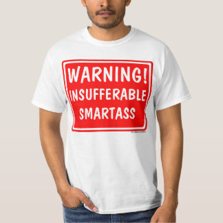 Insufferable Smartass Tshirt