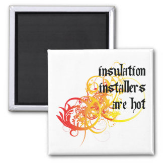 Insulation Installers Are Hot 2 Inch Square Magnet