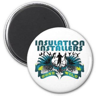 Insulation Installers Gone Wild 2 Inch Round Magnet