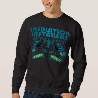 Insulation Installers Gone Wild Sweatshirt