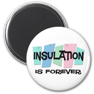 Insulation Is Forever 2 Inch Round Magnet