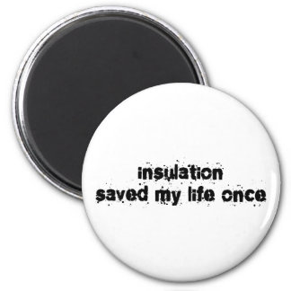Insulation Saved My Life Once 2 Inch Round Magnet