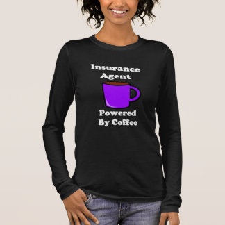 """""""Insurance Agent"""" Powered by Coffee Long Sleeve T-Shirt"""