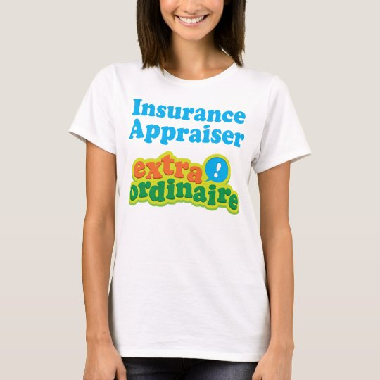 Insurance Appraiser Extraordinaire Gift Idea T-Shirt