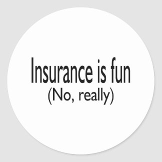 Insurance Is Fun No Really Classic Round Sticker