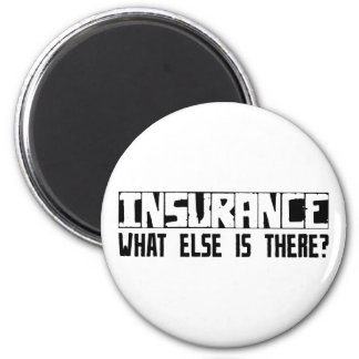 Insurance What Else Is There? 2 Inch Round Magnet