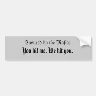 Insured by the Mafia, you hit me, we hit you. Bumper Sticker