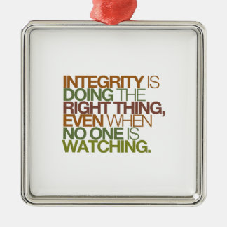 Integrity is doing the right thing, even when ... metal ornament