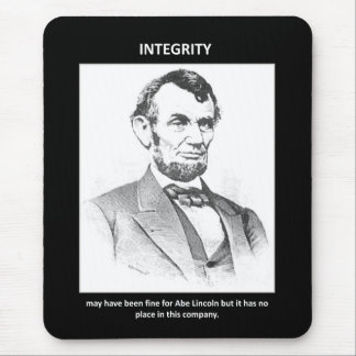 integrity-may-have-been-fine-for-abe-lincoln-but mouse pad