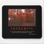 "Integrity Mousepad<br><div class=""desc"">&quot;It is not what we profess in public,  but where we walk and what we practice in secret that gives us integrity.&quot; -Sir Francis Bacon</div>"