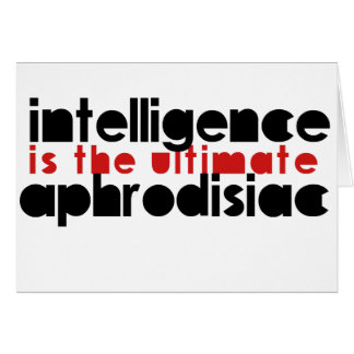 Intelligence is the Ultimate Aphrodisiac Card
