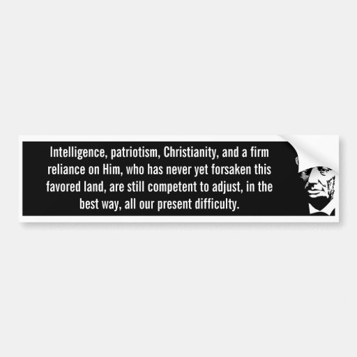 Intelligence Patriotism Christianity (Lincoln) Car Bumper Sticker