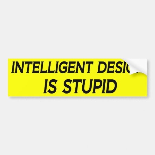 Intelligent Design is Stupid Bumper Sticker
