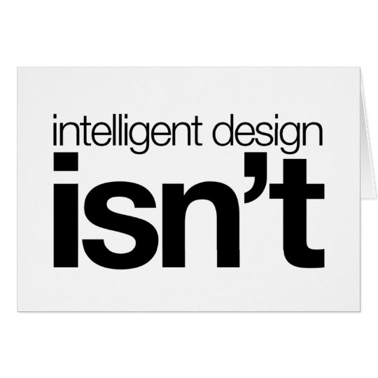 Intelligent design ... isn't! card