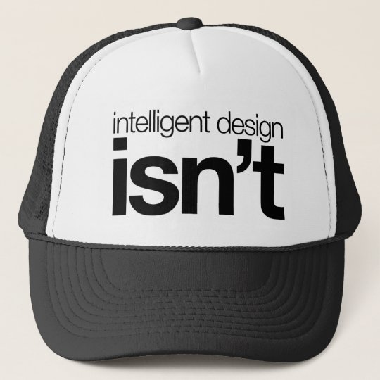 Intelligent design ... isn't! trucker hat