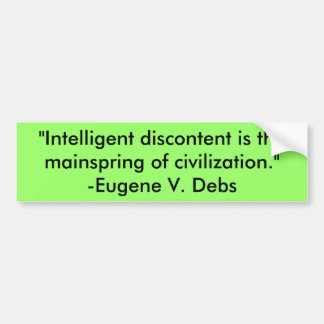 """""""Intelligent discontent is the mainspring of ci... Car Bumper Sticker"""