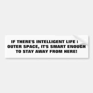 Intelligent Life Stays away for Earth Bumper Sticker