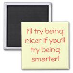 ¡Intentaré ser más agradable si usted intenta ser  Imanes De Nevera