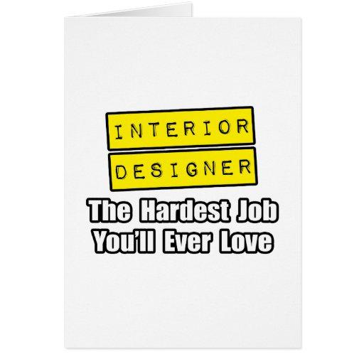 Interior Designer...Hardest Job You'll Ever Love Greeting Card