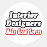 Interior Designers Make Great Lovers Round Sticker