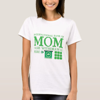 International bank of MOM (cash withdrawal here) T-Shirt