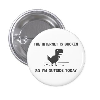 Internet Is broken So I'm Outside Today 1 Inch Round Button