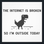 "Internet Is broken So I&#39;m Outside Today Photo Print<br><div class=""desc""></div>"