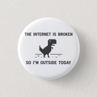 Internet Is broken So I'm Outside Today Pinback Button