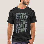 Internet Killed the Video Store T-Shirt