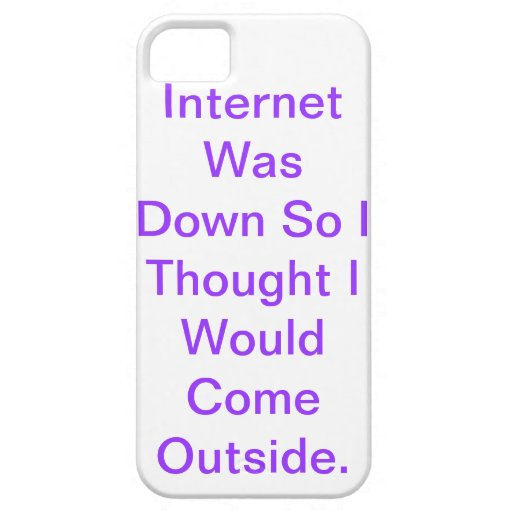 Internet Was Down So I thought I would Come outsid iPhone 5 Case
