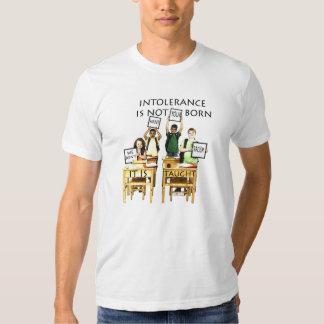 INTOLERANCE IS BORN TEE SHIRT