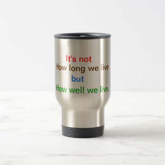 Introspection Wisdom : How well we lived ?? 15 Oz Stainless Steel Travel Mug