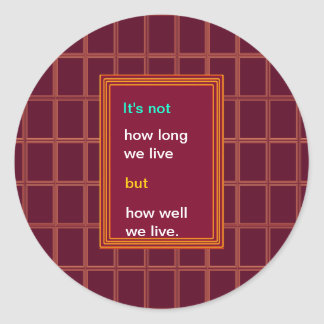Introspection Wisdom : How well we lived ?? Classic Round Sticker