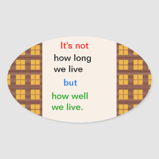 Introspection Wisdom : How well we lived ?? Oval Sticker