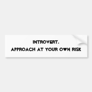 Introvert. Approach at your own risk Bumper Sticker