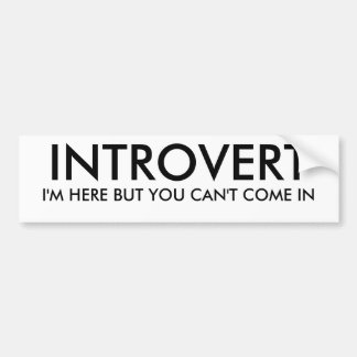 INTROVERT I M HERE BUT YOU CAN T COME IN BUMPER STICKERS